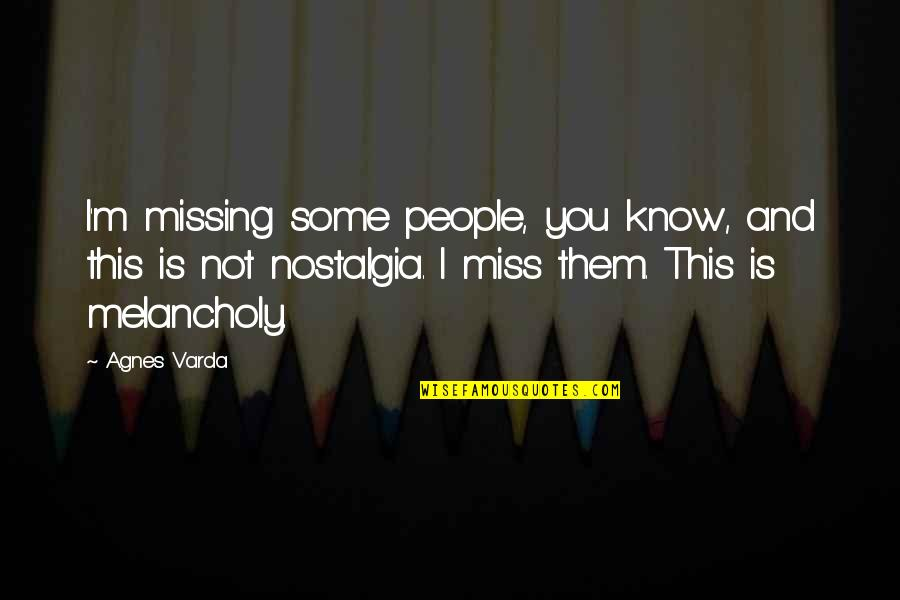 I Miss You Quotes By Agnes Varda: I'm missing some people, you know, and this