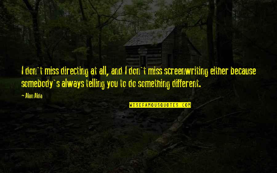 I Miss You Quotes By Alan Alda: I don't miss directing at all, and I