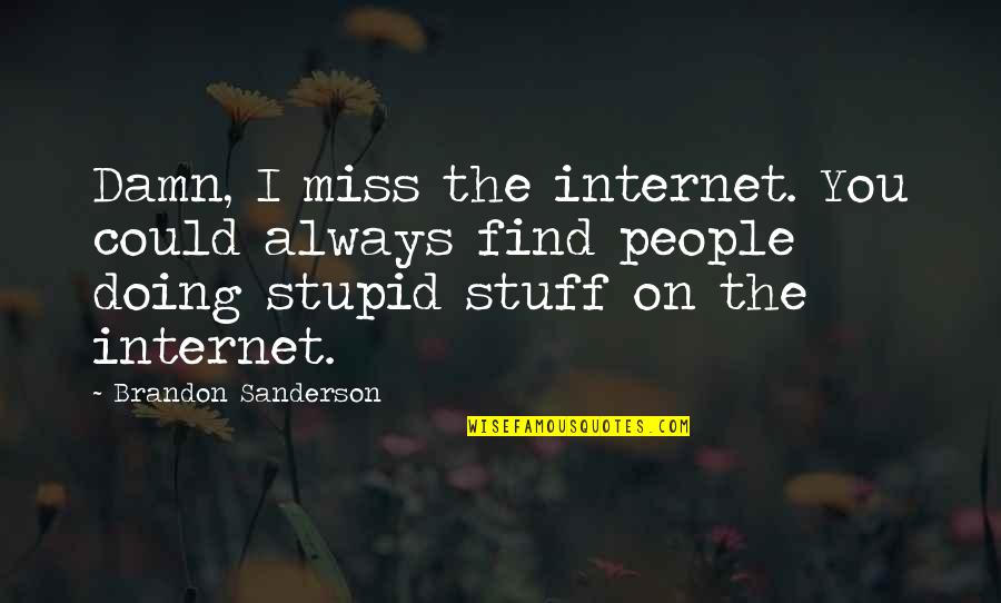 I Miss You Quotes By Brandon Sanderson: Damn, I miss the internet. You could always