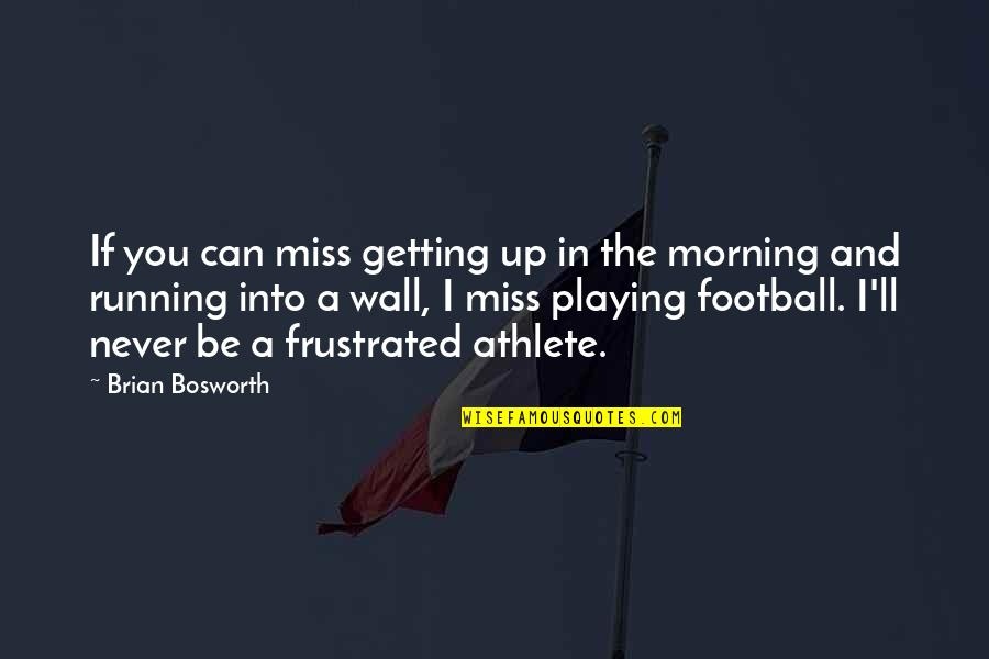 I Miss You Quotes By Brian Bosworth: If you can miss getting up in the