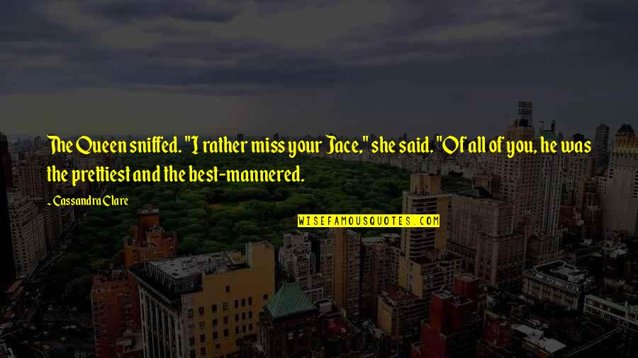 """I Miss You Quotes By Cassandra Clare: The Queen sniffed. """"I rather miss your Jace,"""""""