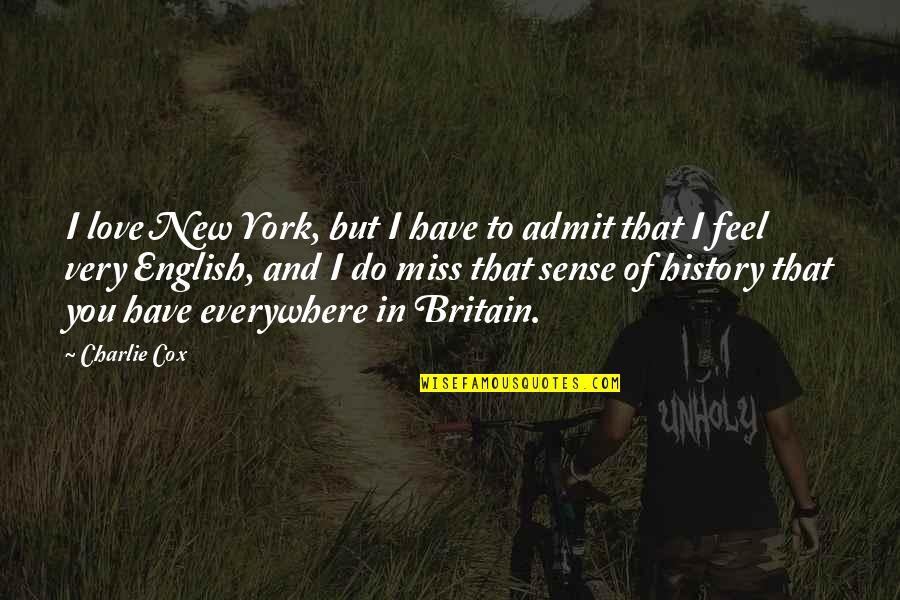 I Miss You Quotes By Charlie Cox: I love New York, but I have to