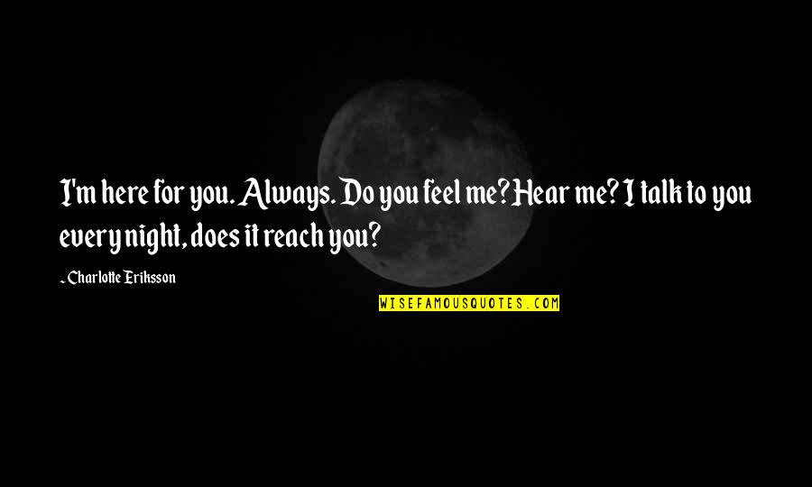 I Miss You Quotes By Charlotte Eriksson: I'm here for you. Always. Do you feel
