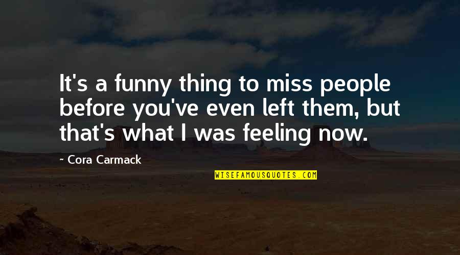 I Miss You Quotes By Cora Carmack: It's a funny thing to miss people before