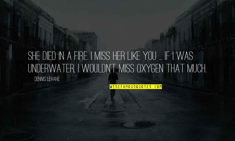 I Miss You Quotes By Dennis Lehane: She died in a fire. I miss her