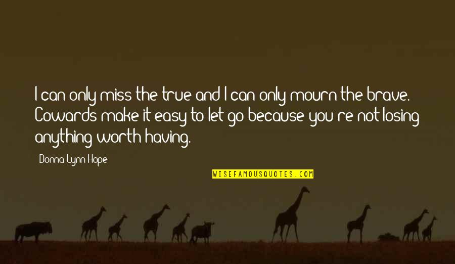 I Miss You Quotes By Donna Lynn Hope: I can only miss the true and I