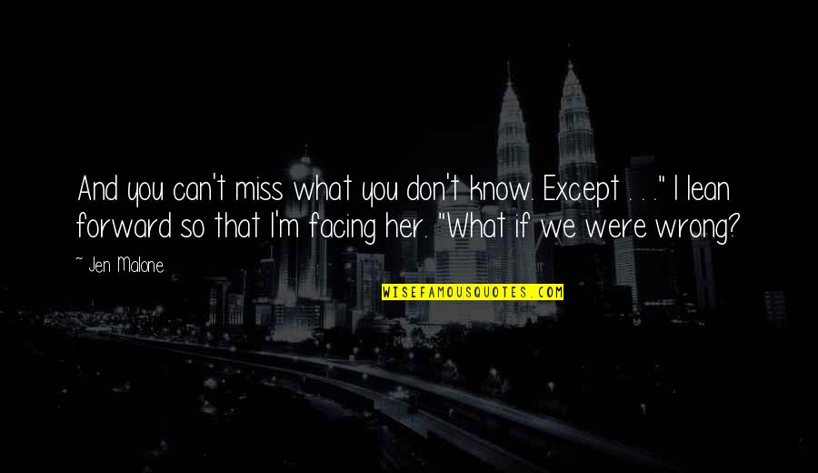 I Miss You Quotes By Jen Malone: And you can't miss what you don't know.