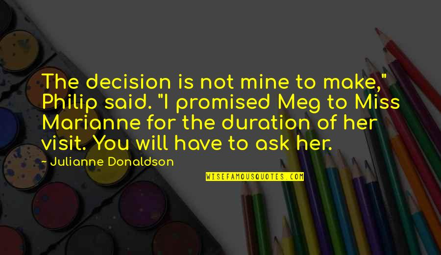 """I Miss You Quotes By Julianne Donaldson: The decision is not mine to make,"""" Philip"""
