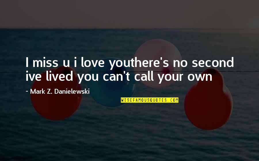 I Miss You Quotes By Mark Z. Danielewski: I miss u i love youthere's no second