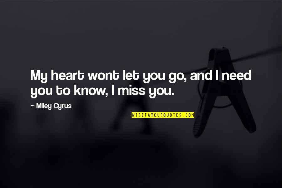 I Miss You Quotes By Miley Cyrus: My heart wont let you go, and I