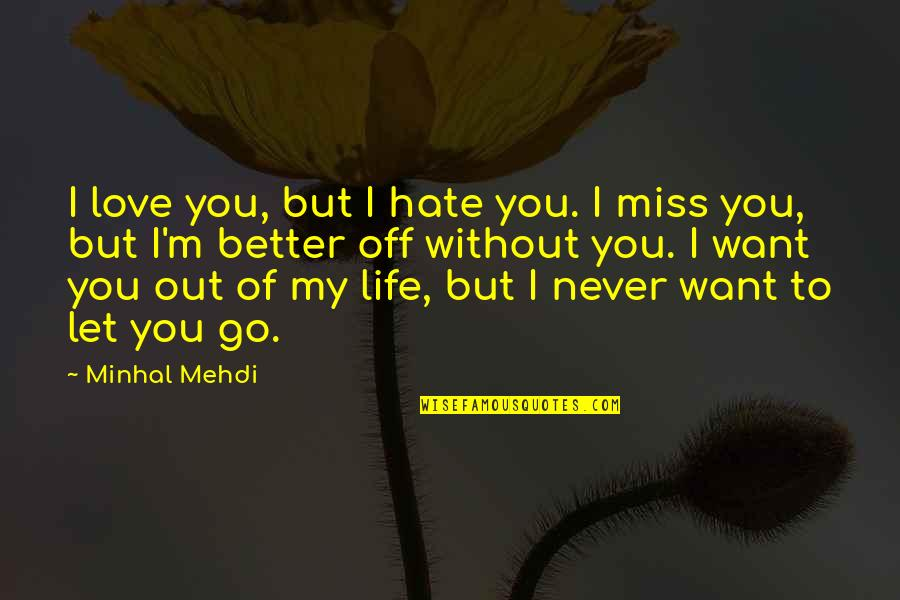 I Miss You Quotes By Minhal Mehdi: I love you, but I hate you. I