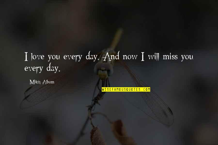 I Miss You Quotes By Mitch Albom: I love you every day. And now I