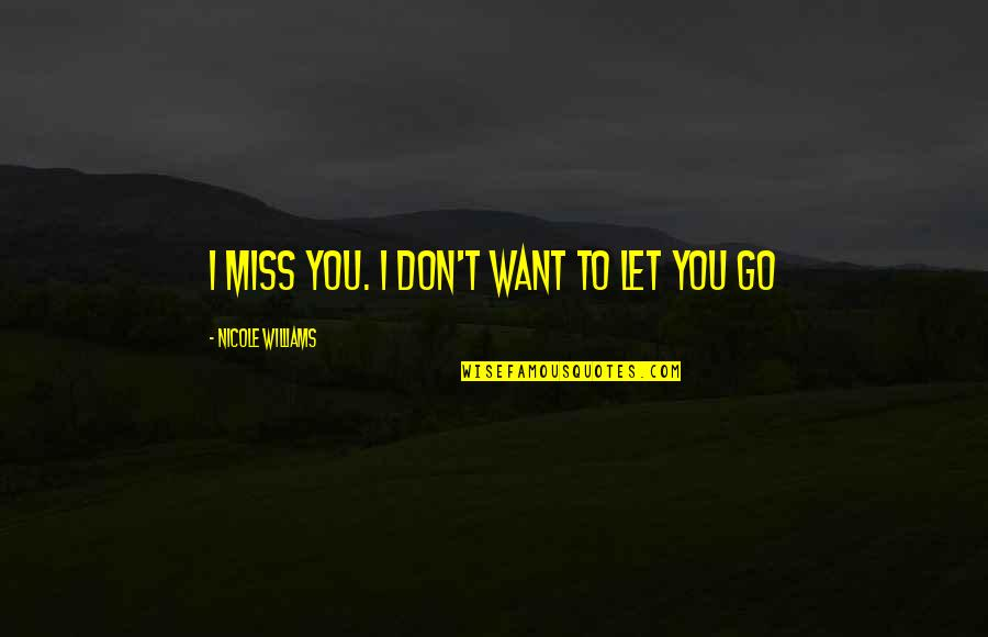 I Miss You Quotes By Nicole Williams: I miss you. I don't want to let