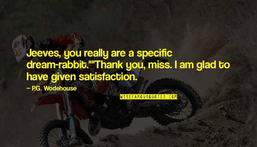"""I Miss You Quotes By P.G. Wodehouse: Jeeves, you really are a specific dream-rabbit.""""""""Thank you,"""