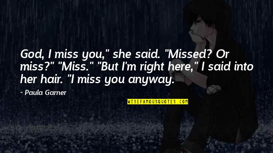 """I Miss You Quotes By Paula Garner: God, I miss you,"""" she said. """"Missed? Or"""