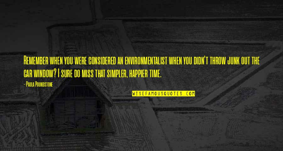 I Miss You Quotes By Paula Poundstone: Remember when you were considered an environmentalist when