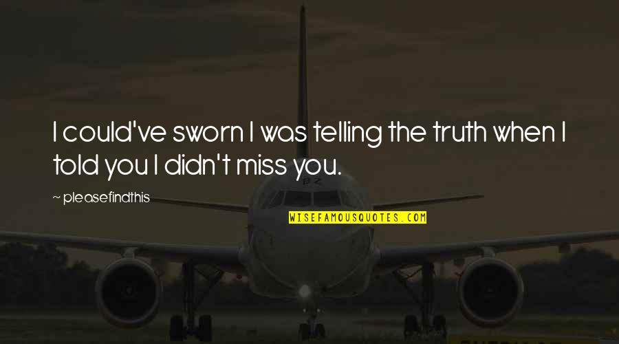 I Miss You Quotes By Pleasefindthis: I could've sworn I was telling the truth