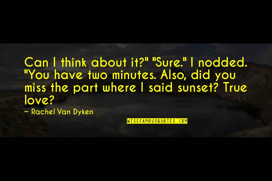 """I Miss You Quotes By Rachel Van Dyken: Can I think about it?"""" """"Sure."""" I nodded."""