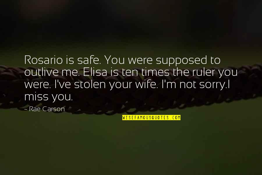 I Miss You Quotes By Rae Carson: Rosario is safe. You were supposed to outlive