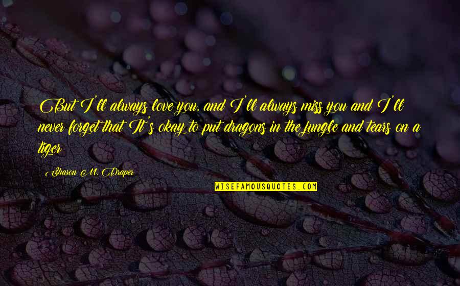 I Miss You Quotes By Sharon M. Draper: But I'll always love you, and I'll always