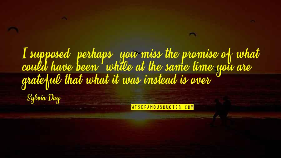 I Miss You Quotes By Sylvia Day: I supposed, perhaps, you miss the promise of