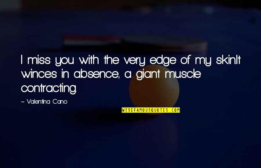 I Miss You Quotes By Valentina Cano: I miss you with the very edge of