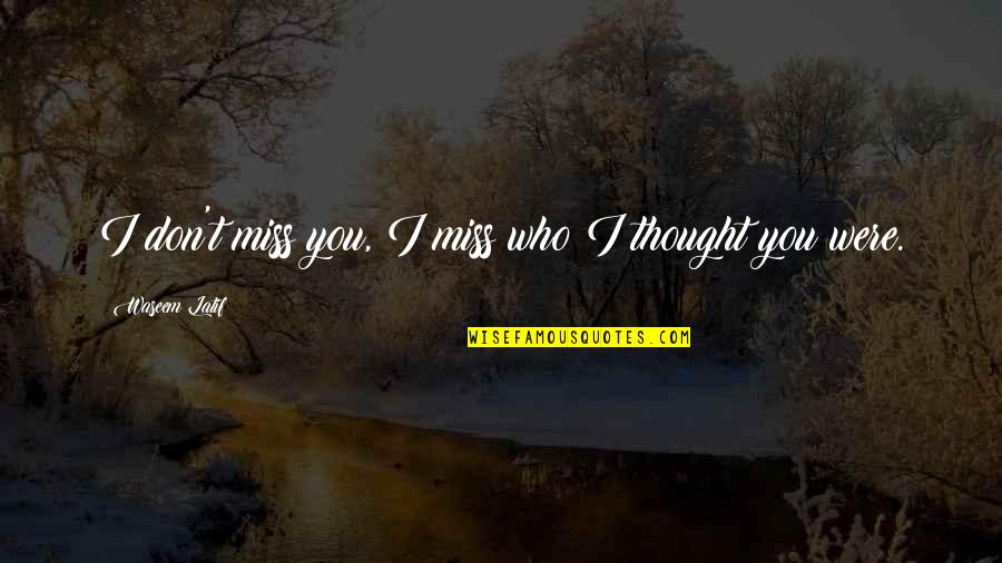 I Miss You Quotes By Waseem Latif: I don't miss you, I miss who I