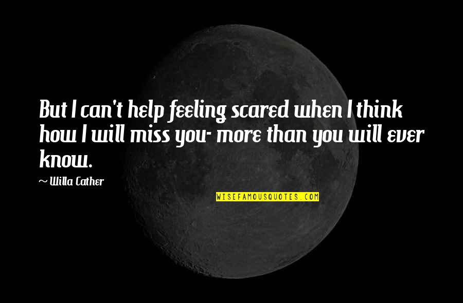 I Miss You Quotes By Willa Cather: But I can't help feeling scared when I