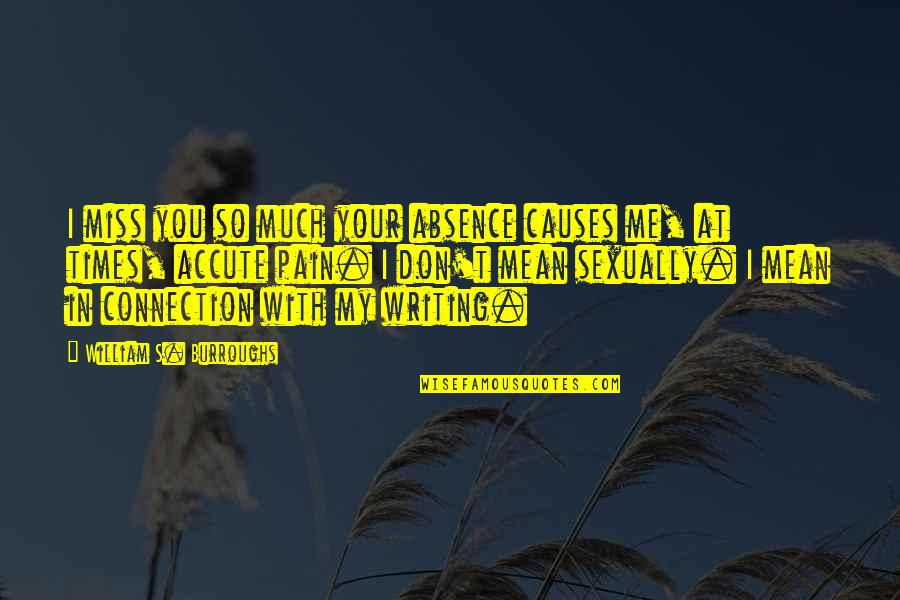 I Miss You Quotes By William S. Burroughs: I miss you so much your absence causes