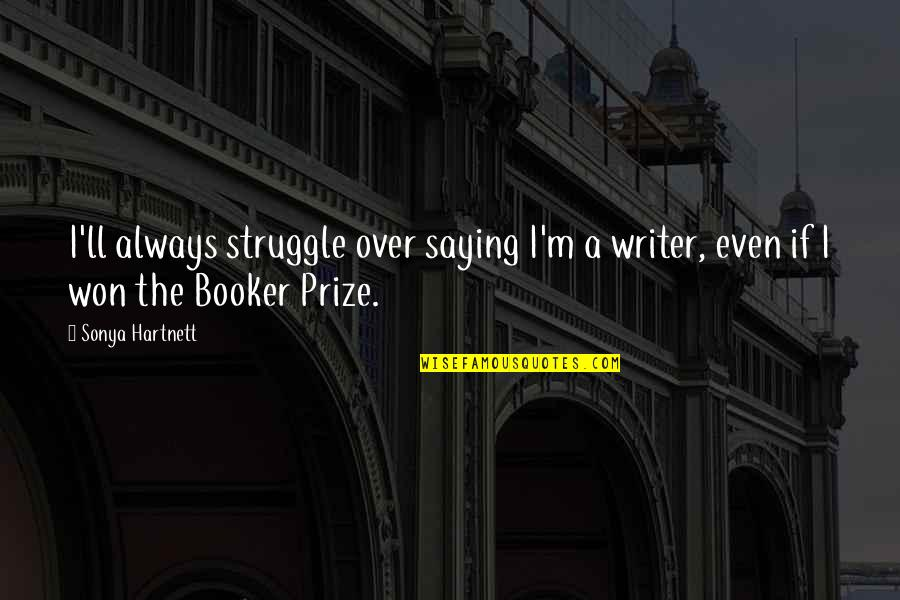 I Miss You Tumblr Quotes By Sonya Hartnett: I'll always struggle over saying I'm a writer,