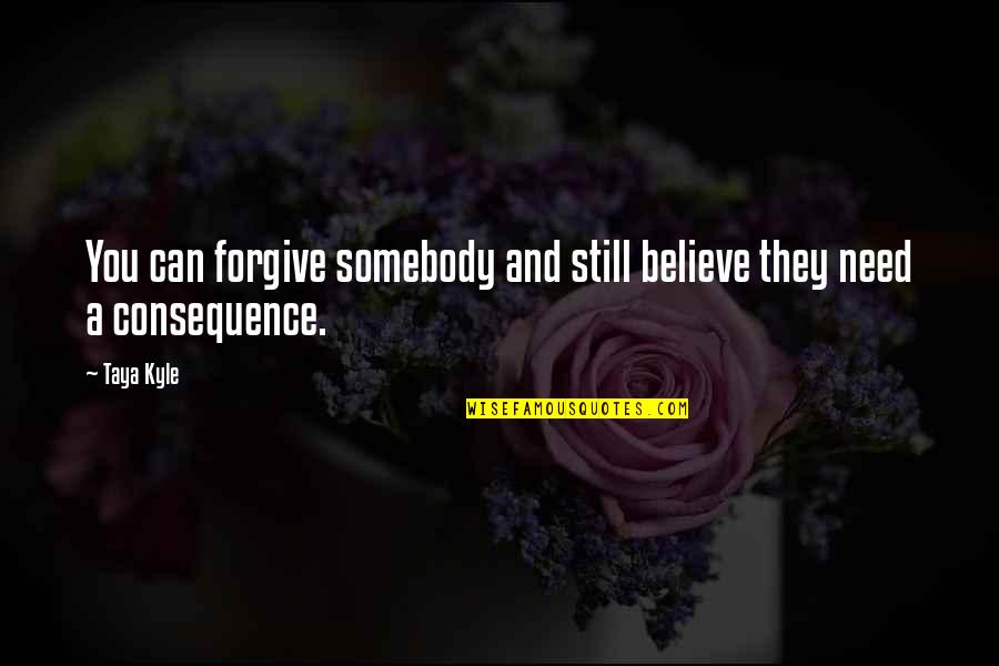 I Miss You Tumblr Quotes By Taya Kyle: You can forgive somebody and still believe they