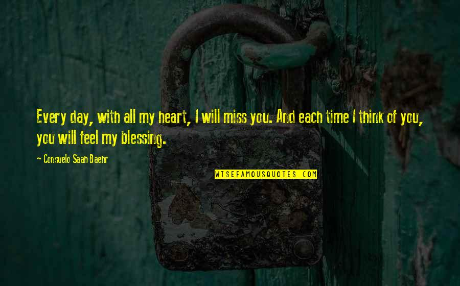 I Miss You With Quotes By Consuelo Saah Baehr: Every day, with all my heart, I will