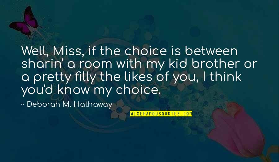 I Miss You With Quotes By Deborah M. Hathaway: Well, Miss, if the choice is between sharin'