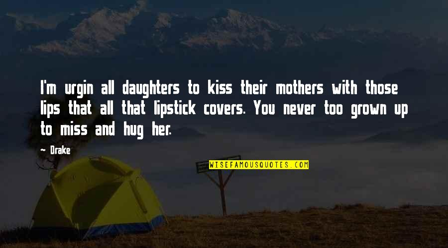 I Miss You With Quotes By Drake: I'm urgin all daughters to kiss their mothers