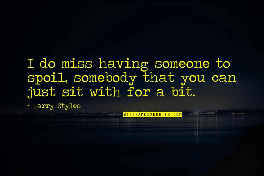 I Miss You With Quotes By Harry Styles: I do miss having someone to spoil, somebody