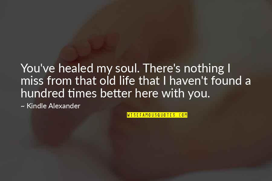 I Miss You With Quotes By Kindle Alexander: You've healed my soul. There's nothing I miss