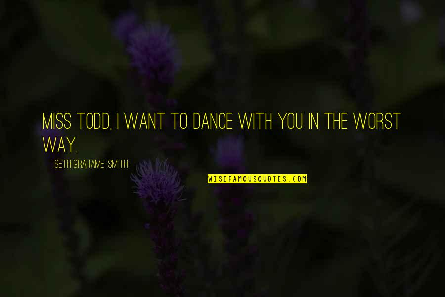 I Miss You With Quotes By Seth Grahame-Smith: Miss Todd, I want to dance with you