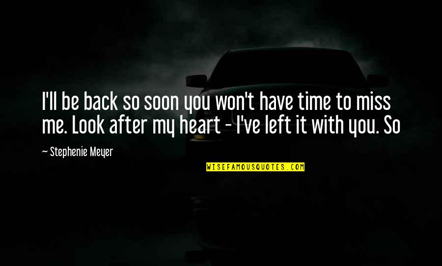 I Miss You With Quotes By Stephenie Meyer: I'll be back so soon you won't have