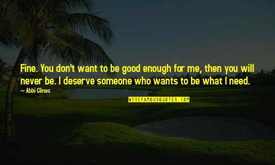 I Need Someone Love Quotes By Abbi Glines: Fine. You don't want to be good enough