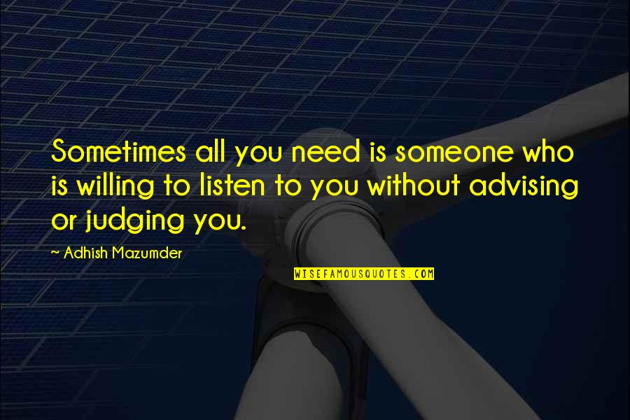 I Need Someone Love Quotes By Adhish Mazumder: Sometimes all you need is someone who is