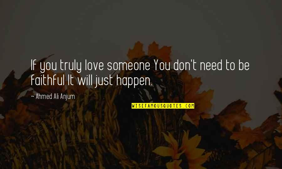 I Need Someone Love Quotes By Ahmed Ali Anjum: If you truly love someone You don't need