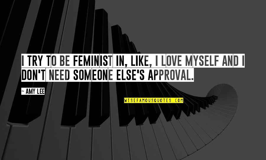 I Need Someone Love Quotes By Amy Lee: I try to be feminist in, like, I