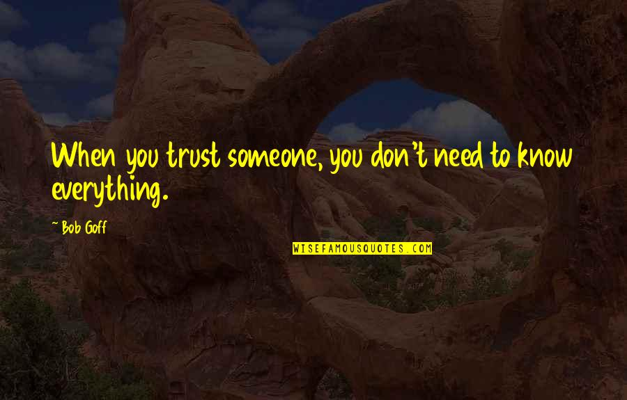 I Need Someone Love Quotes By Bob Goff: When you trust someone, you don't need to