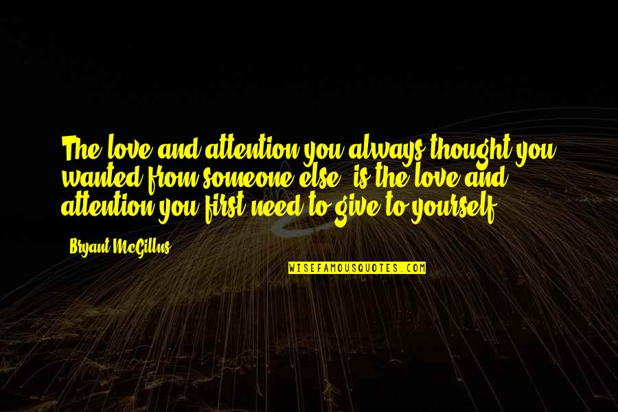 I Need Someone Love Quotes By Bryant McGillns: The love and attention you always thought you