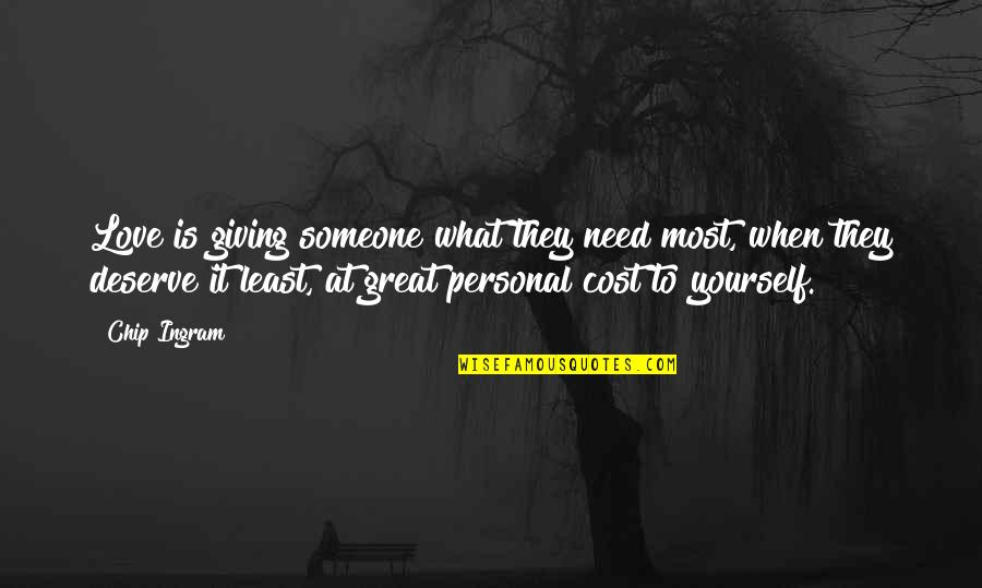 I Need Someone Love Quotes By Chip Ingram: Love is giving someone what they need most,