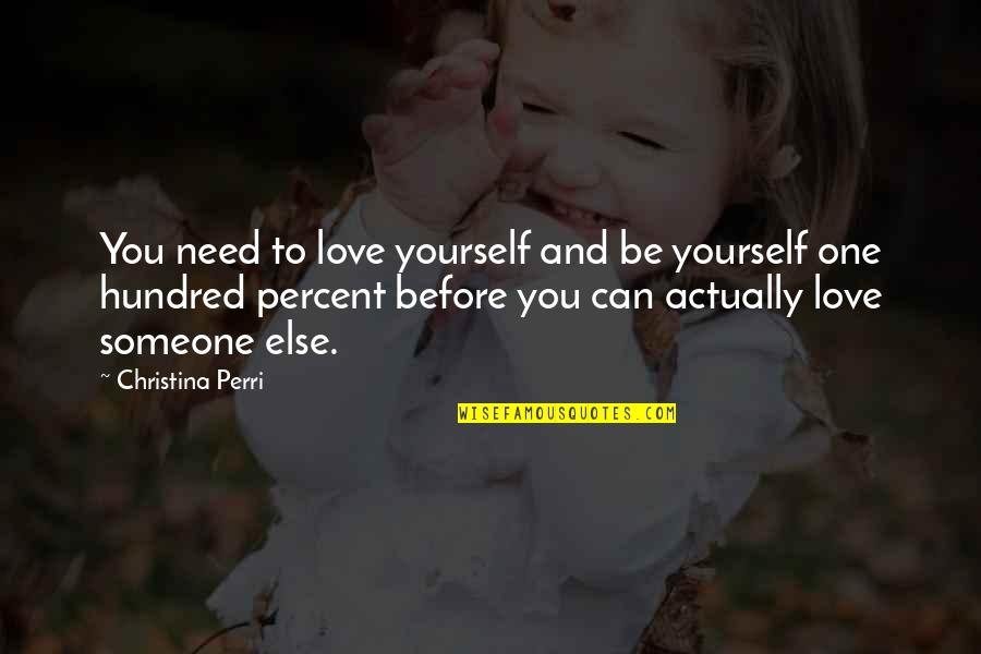 I Need Someone Love Quotes By Christina Perri: You need to love yourself and be yourself