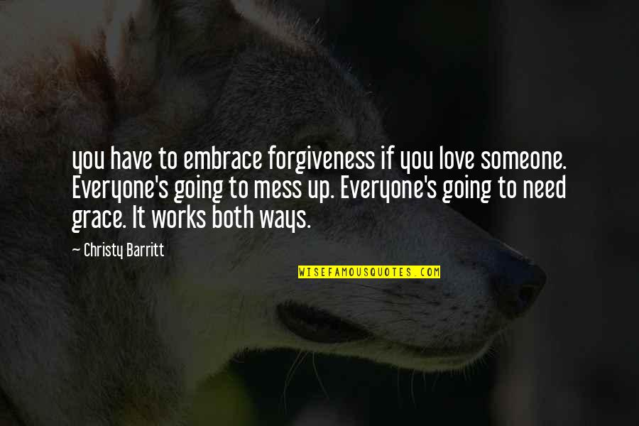 I Need Someone Love Quotes By Christy Barritt: you have to embrace forgiveness if you love