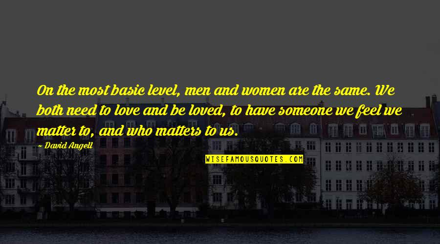 I Need Someone Love Quotes By David Angell: On the most basic level, men and women