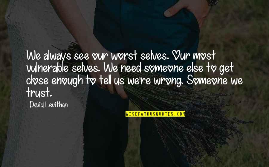 I Need Someone Love Quotes By David Levithan: We always see our worst selves. Our most