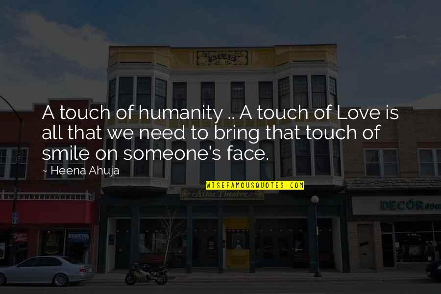 I Need Someone Love Quotes By Heena Ahuja: A touch of humanity .. A touch of